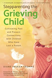 Stepparenting the Grieving Child: Cultivating Past and Present Connections with Children Who Have Lost a Parent