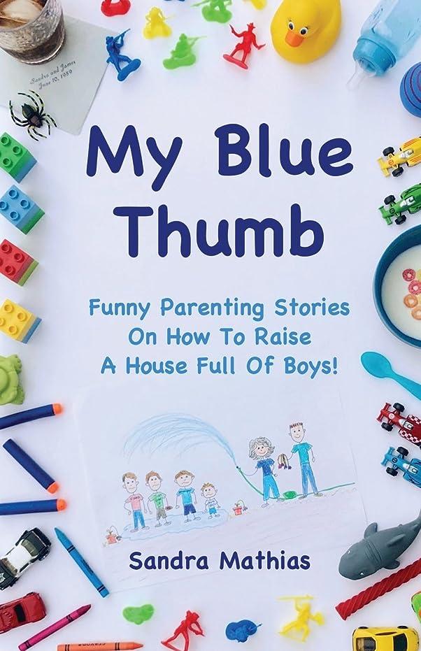 好意的ハイジャック取り替えるMy Blue Thumb: Funny Parenting Stories On How To Raise A House Full Of Boys! (Don't Call C.P.S.!)