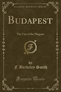 Budapest: The City of the Magyars (Classic Reprint)