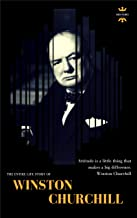 WINSTON CHURCHILL: The Entire Life Story. Biography, Facts & Quotes (Great Biographies Book 44)