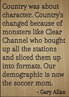Mundus Souvenirs Country was about character. Country's. quote by Gary Allan, laser engraved on wooden plaque - Size: 8