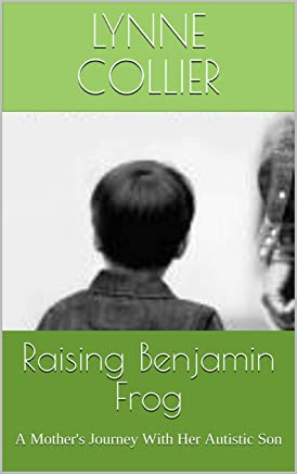 Raising Benjamin Frog: A Mother's Journey With Her Autistic Son