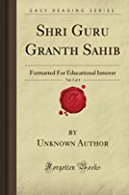 Shri Guru Granth Sahib, Vol. 3 of 4: Formatted For Educational Interest (Forgotten Books)