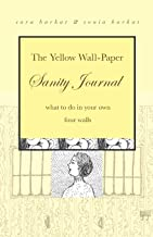 The Yellow Wall-Paper Sanity Journal: What to Do in Your Own Four Walls