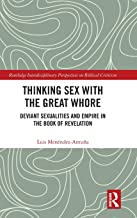 Thinking Sex with the Great Whore: Deviant Sexualities and Empire in the Book of Revelation (Routledge Interdisciplinary Perspectives on Biblical Criticism)