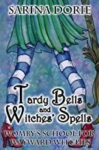 Tardy Bells and Witches' Spells: A Cozy Witch Mystery (Womby's School for Wayward Witches) (Volume 1)