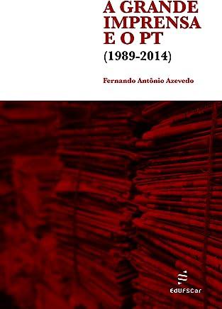 A grande imprensa e o PT (1989-2014)