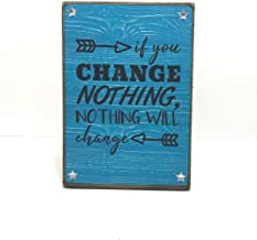 Burkewrusk Motivational Quote Plaque If You Change Nothing Nothing Will Change