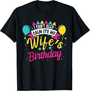 I Cant Keep Calm Its My Wife's Birthday Cute Gift T-Shirt