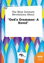 The Most Intimate Revelations about God's Grammar