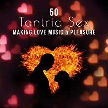 50 Tantric Sex: Making Love Music & Pleasure, Sensual Music for Erotic Massage, Shades of Grey, Sexy Foreplay, Erotic Games, Night Lovers, New Age Music for Relaxation