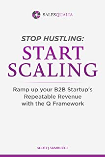 Stop Hustling, Start Scaling: Ramp Up Your B2B Startup's Repeatable Revenue with The Q Framework