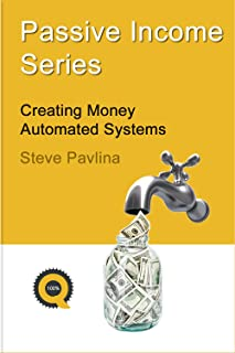 Passive Income Series by Steve Pavlina: Creating Money Automated Systems
