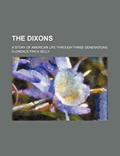 The Dixons; A Story of American Life Through Three Generations