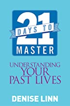 21 Days to Master Understanding Your Past Lives