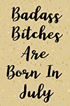 Badass Bitches Are Born In July: Funny Gag Gift For Women Born in July, Birthday card alternative for friend or coworker 100 page blank lined journal paper.