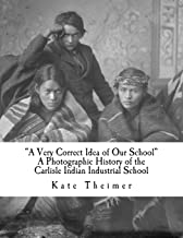 """a Very Correct Idea of Our School"": A Photographic History of the Carlisle Indian Industrial School"