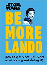 Star Wars Be More Lando: How to Get What You Want (and Look Good Doing It)