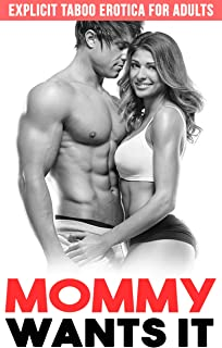 Mommy Wants It: Explicit Taboo Erotica For Adults
