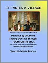 IT TASTES A VILLAGE, DeLicious by DeLandro: Sharing Our LOVE Through Food For The Soul, Your Guide to Recipes and Stories ...