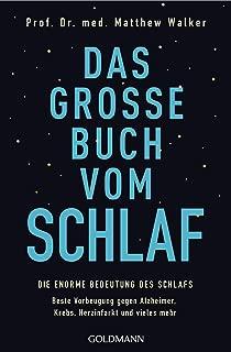 Das große Buch vom Schlaf: Die enorme Bedeutung des Schlafs - Beste Vorbeugung gegen Alzheimer, Krebs, Herzinfarkt und vieles mehr (German Edition)