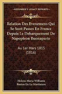 Relation Des Evenemens Qui Se Sont Passes En France Depuis Le Debarquement De Napopleon Buonaparte: Au 1er Mars 1815 (1816)