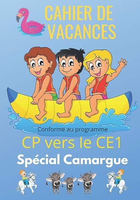 Cahier de vacances spécial Camargue CP vers le CE1 conforme au programme: L'outil idéal pour apprendre en s'amusant à travers une petite histoire ... et réussir sa prochaine rentrée scolaire
