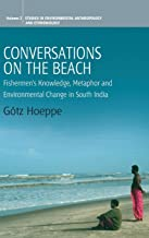 Conversations on the Beach: Fishermen's Knowledge, Metaphor and Environmental Change in South India (Environmental Anthropology and Ethnobiology)