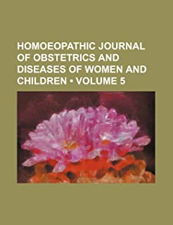 Homoeopathic Journal of Obstetrics and Diseases of Women and Children (Volume 5)