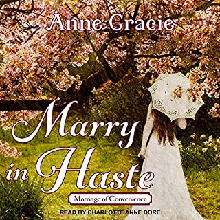 Marry in Haste     Marriage of Convenience Series, Book 1              Autor:                                                                                                                                 Anne Gracie                               Sprecher:                                                                                                                                 Charlotte Anne Dore                      Spieldauer: 12 Std. und 23 Min.     5 Bewertungen     Gesamt 4,0