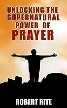 Unlocking the Supernatural Power of Prayer