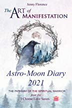 The Art of Manifestation Astro-Moon Diary 2021: The Pathway of the Spiritual Warrior