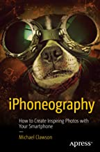 iPhoneography: How to Create Inspiring Photos with Your Smartphone (English Edition)