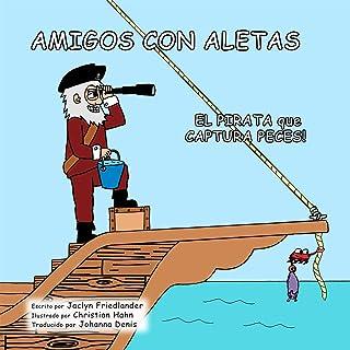 Amigos Con Aletas: El Pirata que Captura Peces! (Spanish Edition)
