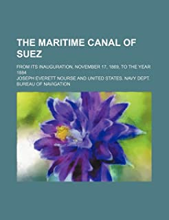 The Maritime Canal of Suez; From Its Inauguration, November 17, 1869, to the Year 1884