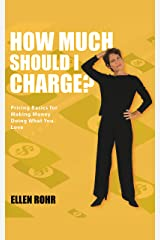 How Much Should I Charge?: Pricing Basics For Making Money Doing What You Love Kindle Edition