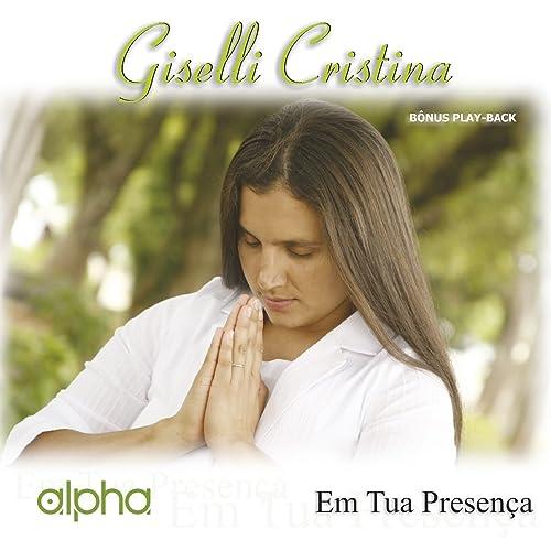Em Tua Presença Playback By Giselli Cristina On Amazon Music