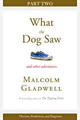 Theories, Predictions, and Diagnoses: Part Two from What the Dog Saw Kindle Edition