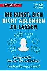 Die Kunst, sich nicht ablenken zu lassen: Indistractable - Werden Sie unablenkbar (German Edition) Kindle Edition