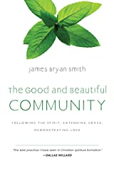 The Good and Beautiful Community: Following the Spirit, Extending Grace, Demonstrating Love (The Good and Beautiful Series) Kindle Edition