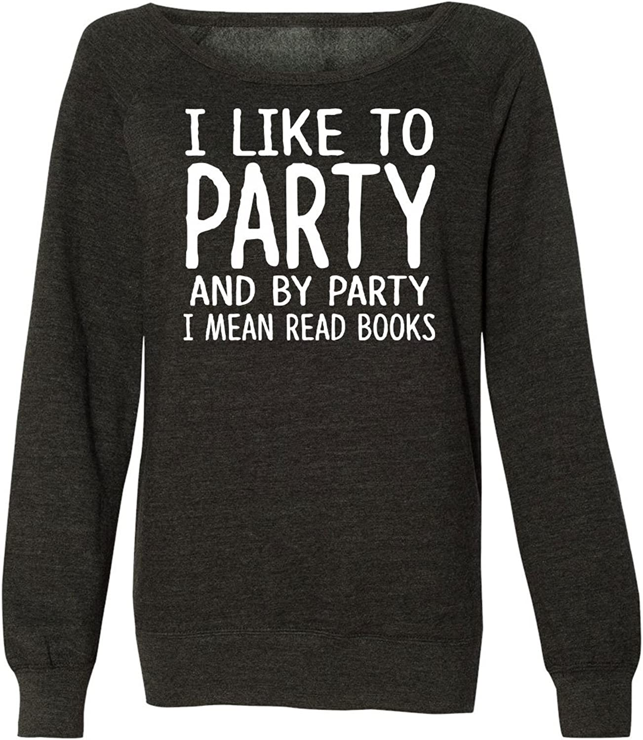 Women's I Like To Party I mean Read Books Sweatshirt   Lounge Sweater