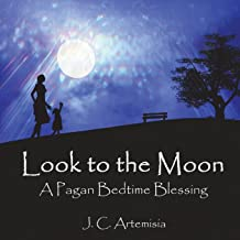 Look to the Moon: A Pagan Bedtime Blessing