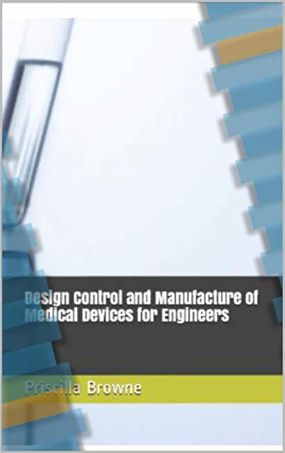 Design Control and Manufacture of Medical Devices for Engineers (English Edition)