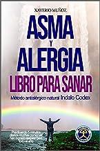 Asma & Alergia Libro para adoptar una actitud positiva para Sanar: Método psicofísico antialérgico natural  Indalo Codex, muchas personas han logrado respirar bien todo el año  practicando 5 minutos