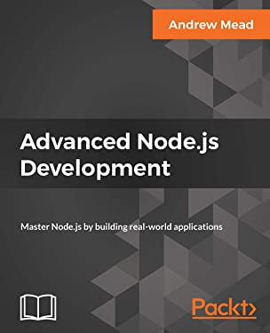Advanced Node.js Development: Master Node.js by building real-world applications