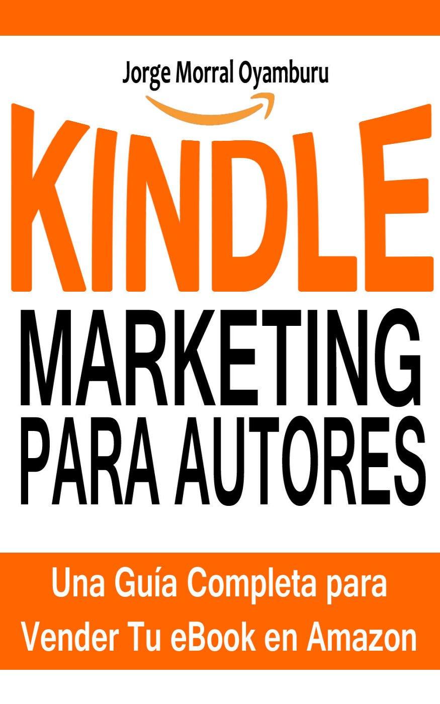Kindle Marketing para Autores: Cómo Vender tus eBooks en Amazon Eficazmente: Aprende a Posicionar y Vender tus Libros en Amazon Kindle (Best Sellers nº 1) (Spanish Edition)
