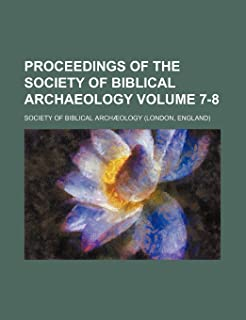 Proceedings of the Society of Biblical Archaeology Volume 7-8