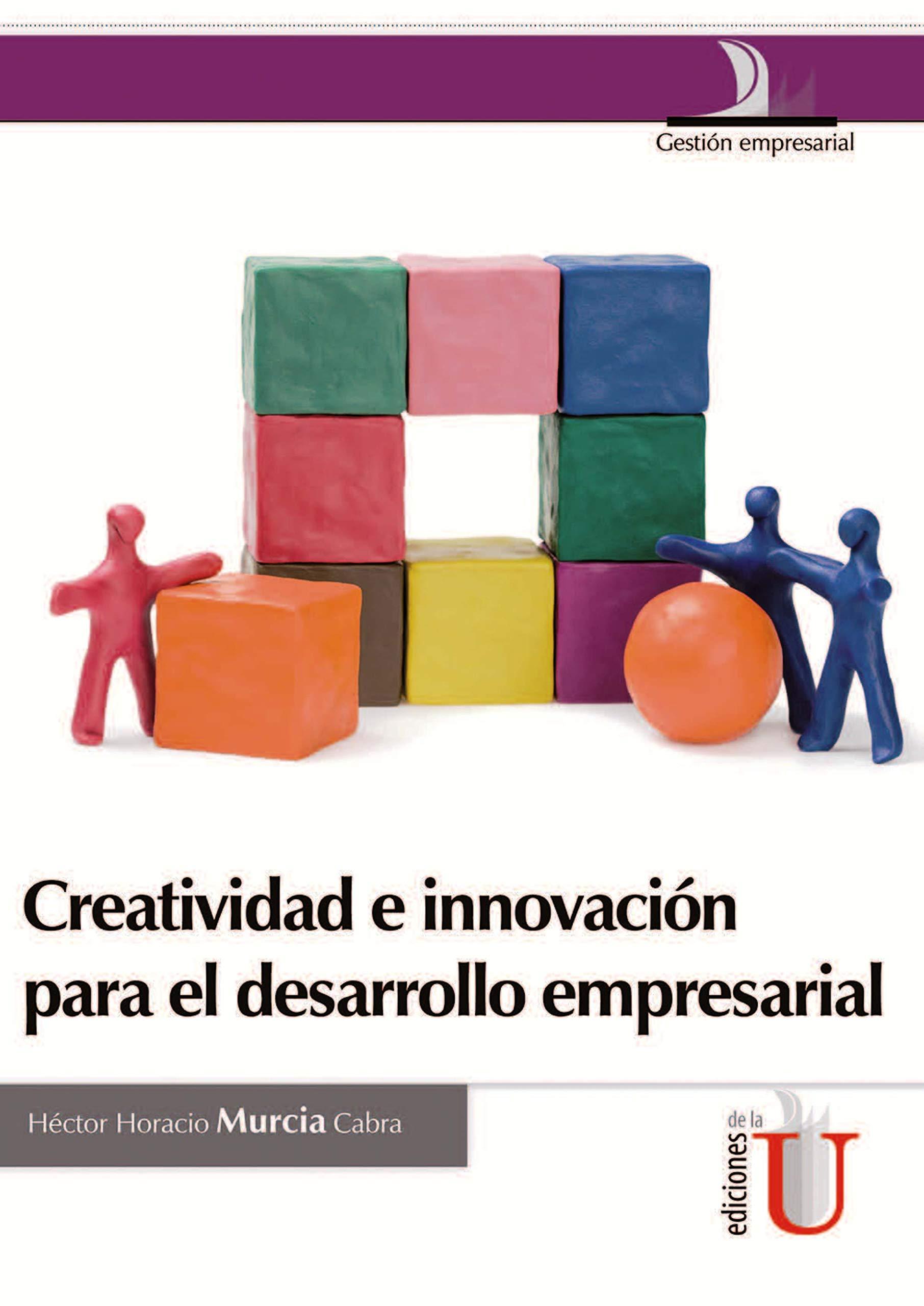 Creatividad e innovación para el desarrollo empresarial (Spanish Edition)