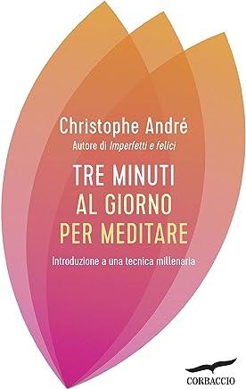 Tre minuti al giorno per meditare: Introduzione a una tecnica millenaria