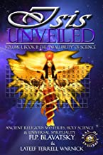 Isis Unveiled: Ancient Religious Mysteries, Holy Science & Universal Spirituality (Book II): Volume 1